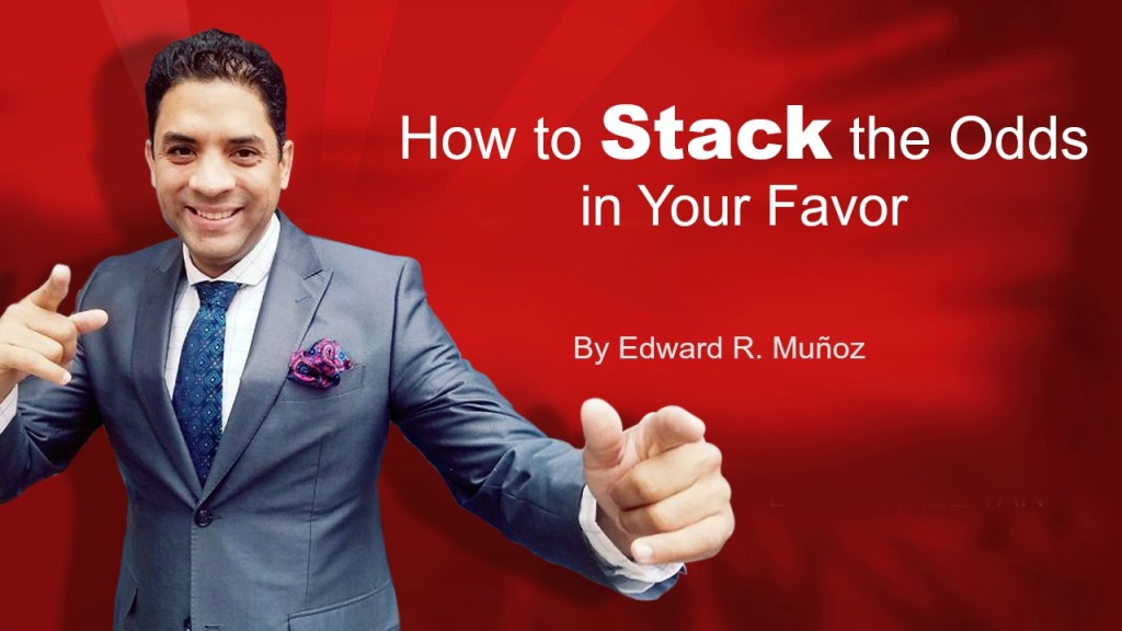 How to Stack the Odds in Your Favor. by Edward R. Munoz from www.UnleashYourChampion.com