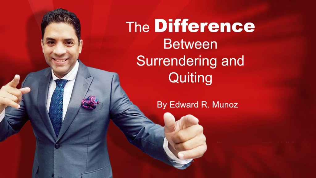 The differnce between surrendering and quitting. by Edward R. Munoz from www.UnleashYourChampion.com