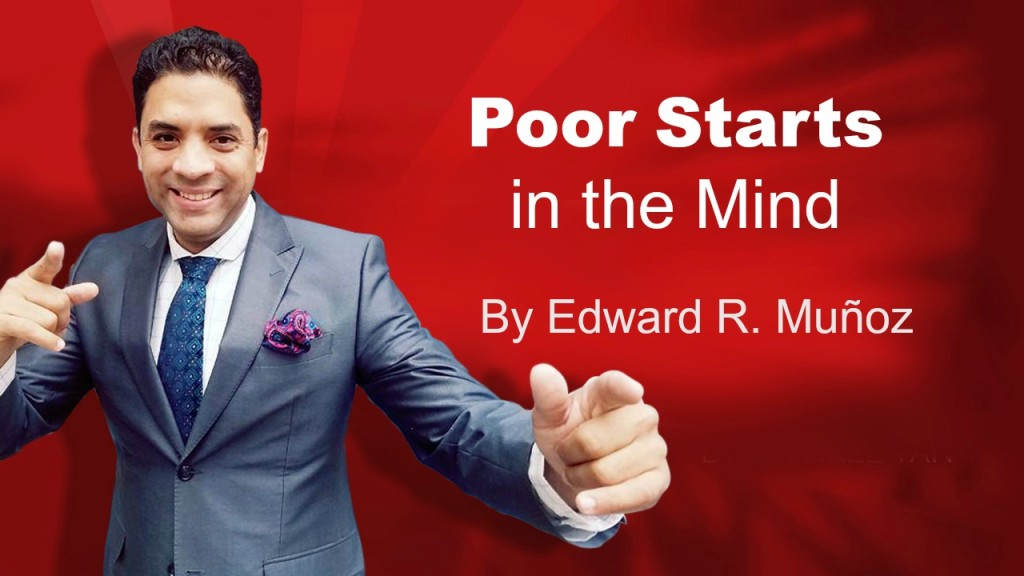 Poor Starts in the Mind. by Edward R. Munoz from www.UnleashYourChampion.com